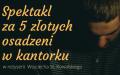 """""""Spektakl za 5 złotych osadzeni w kantorku"""""""