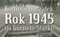 """Wystawa """"Koniec i początek. Rok 1945 na Górnym Śląsku"""""""