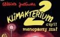 """""""Klimakterium 2 czyli Menopauzy Szał''"""