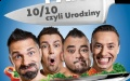 """Kabaret Młodych Panów """"10/10, czyli urodziny!"""""""