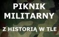 """Piknik Militarny """"Z historią w tle"""""""