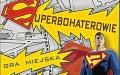 Gra miejska ,,SUPERBOHATEROWIE''