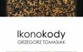 Ikonokody - wernisaż prac Grzegorza Tomasiaka