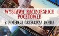Wystawy raciborskich widokówek z kolekcji Grzegorza Kołka
