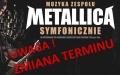 ,,Muzyka zespołu METALLICA symfonicznie'' - zmiana terminu