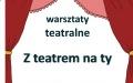 "Warsztaty z RCK - Z teatrem ""na Ty"""