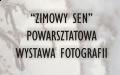 """Wernisaż powarsztatowej wystawy fotografii """"Zimowy Sen"""""""